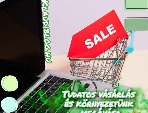 Tudatos vásárlás és környezetünk megóvása